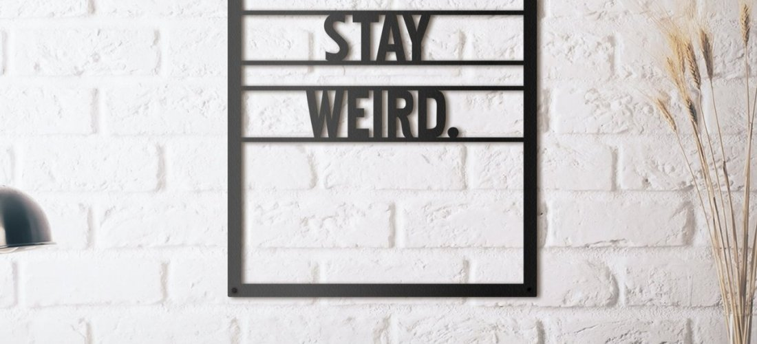 Sublime Gadgets: Stay Weird Metal Wall Art – Sublime Gadgets
